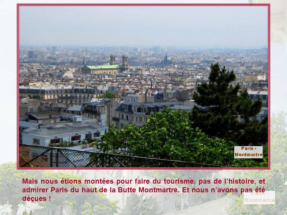 Mais nous étions montées pour faire du tourisme, pas de l'histoire, et admirer Paris du haut de la Butte Montmartre.