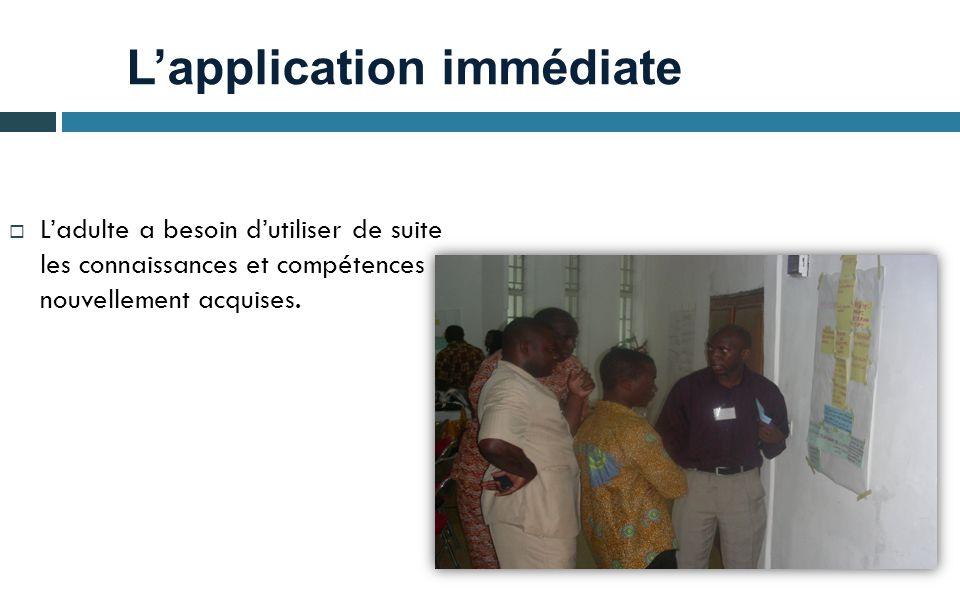 L'application immédiate  L'adulte a besoin d'utiliser de suite les connaissances et compétences nouvellement acquises.