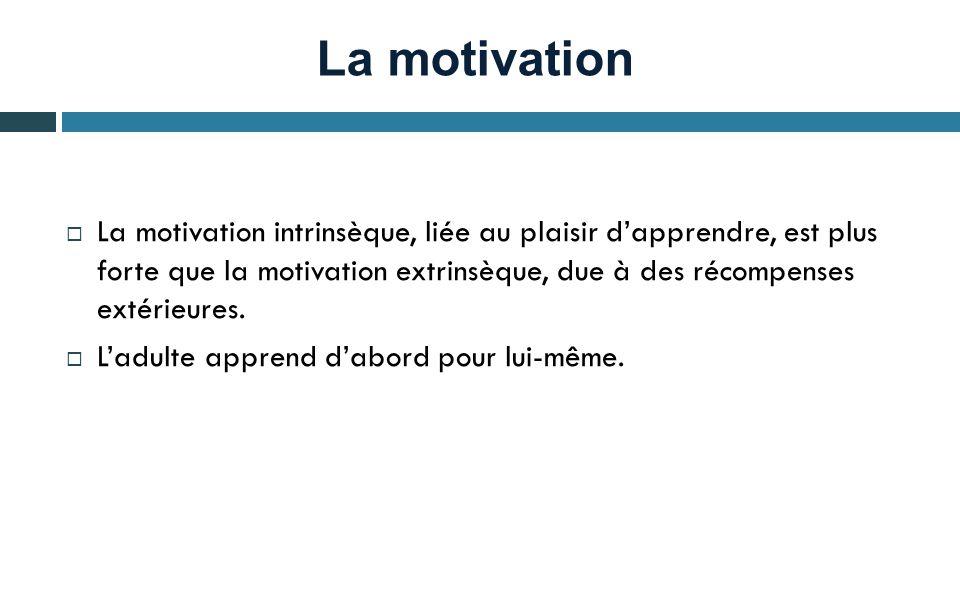 La motivation  La motivation intrinsèque, liée au plaisir d'apprendre, est plus forte que la motivation extrinsèque, due à des récompenses extérieures.