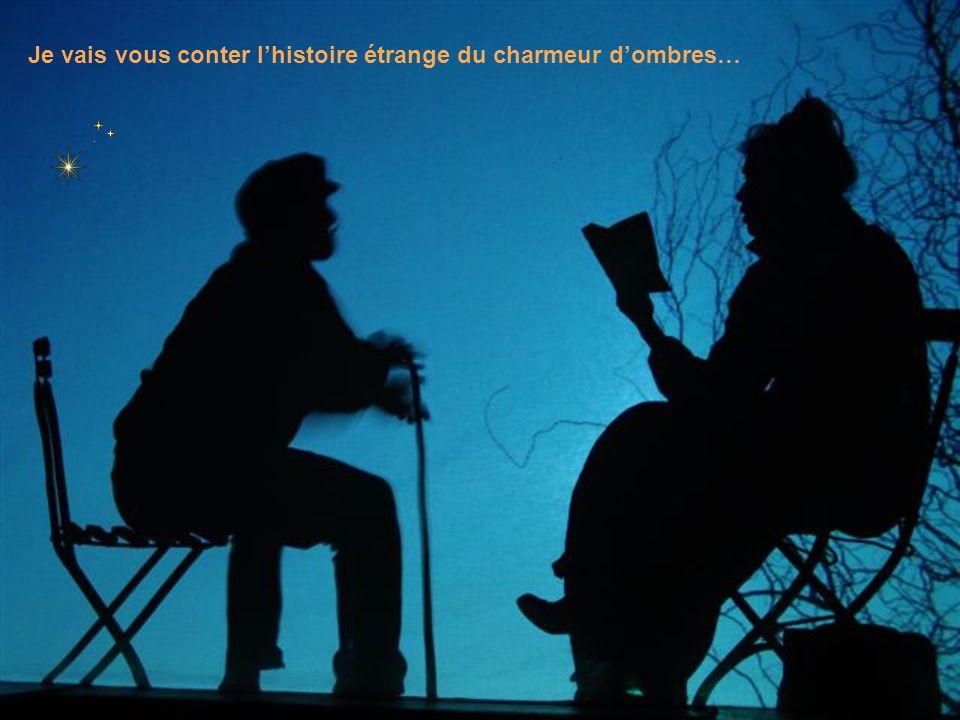 Je vais vous conter l'histoire étrange du charmeur d'ombres…