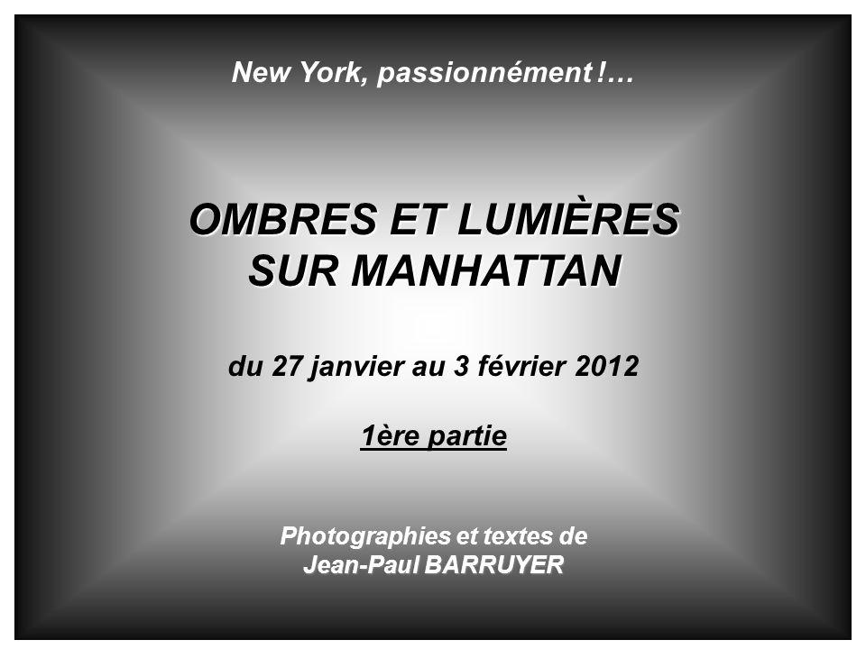 New York, passionnément !… OMBRES ET LUMIÈRES SUR MANHATTAN du 27 janvier au 3 février 2012 1ère partie Photographies et textes de Jean-Paul BARRUYER