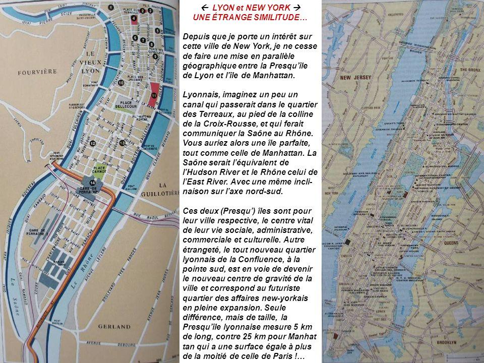  LYON et NEW YORK  UNE ÉTRANGE SIMILITUDE… Depuis que je porte un intérêt sur cette ville de New York, je ne cesse de faire une mise en parallèle géographique entre la Presqu'île de Lyon et l'île de Manhattan.