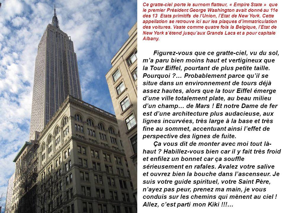 Ce gratte-ciel porte le surnom flatteur, « Empire State » que le premier Président George Washington avait donné au 11e des 13 Etats primitifs de l'Union, l'Etat de New York.