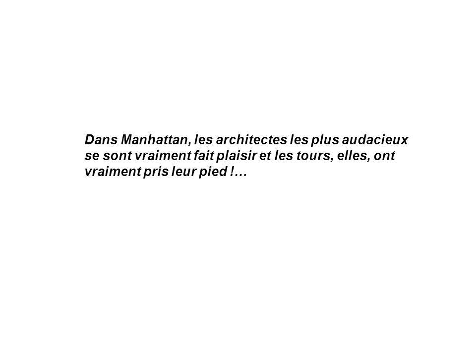 Dans Manhattan, les architectes les plus audacieux se sont vraiment fait plaisir et les tours, elles, ont vraiment pris leur pied !…