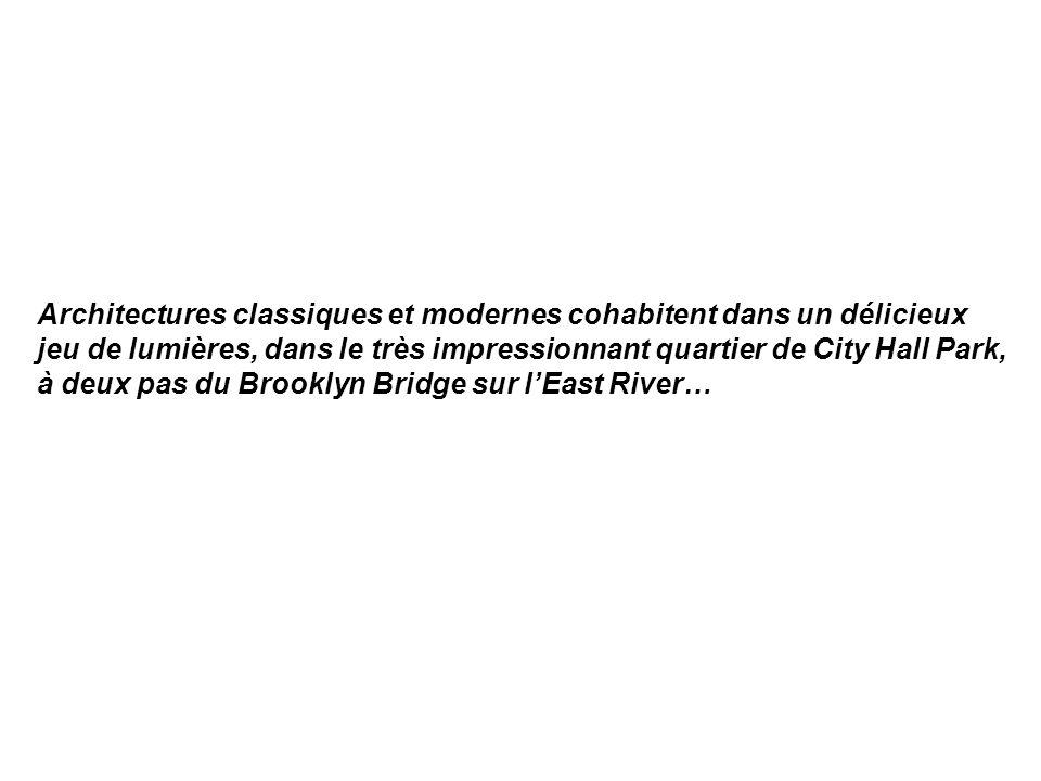Architectures classiques et modernes cohabitent dans un délicieux jeu de lumières, dans le très impressionnant quartier de City Hall Park, à deux pas du Brooklyn Bridge sur l'East River…