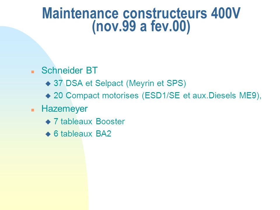 Maintenance constructeurs 400V (nov.99 a fev.00) n Schneider BT u 37 DSA et Selpact (Meyrin et SPS) u 20 Compact motorises (ESD1/SE et aux.Diesels ME9