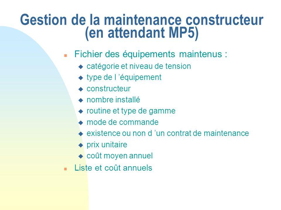 Gestion de la maintenance constructeur (en attendant MP5) n Fichier des équipements maintenus : u catégorie et niveau de tension u type de l 'équipeme