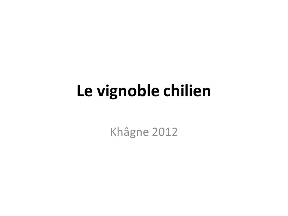 Le vignoble chilien Khâgne 2012
