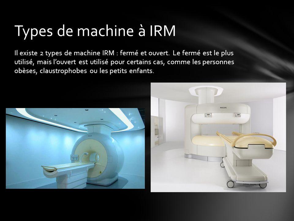 Il existe 2 types de machine IRM : fermé et ouvert.