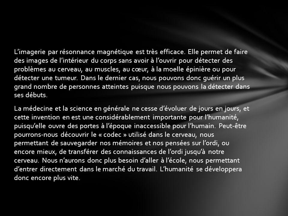 http://fr.wikipedia.org/wiki/Imagerie_par_r%C3%A9sonance_magn%C3%A9 tique http://www.doctissimo.fr/html/sante/imagerie/irm.htm http://knol.google.com/k/histoire-de-l-irm# Bibliographie