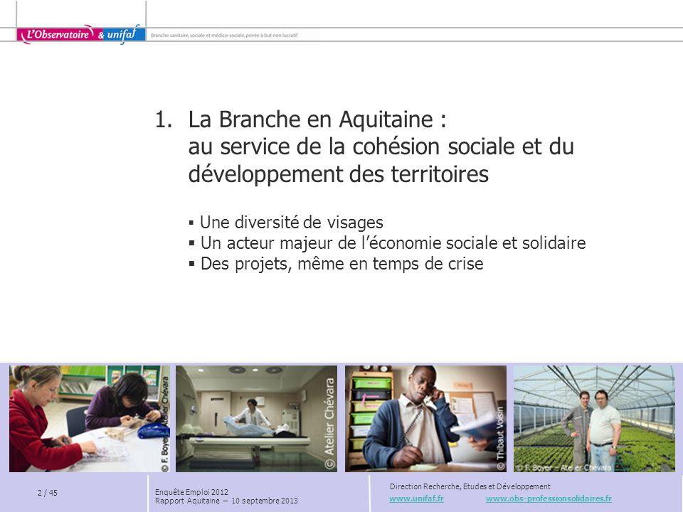 www.unifaf.fr www.obs-professionsolidaires.fr Direction Recherche, Etudes et Développement 2 / 45 Enquête Emploi 2012 Rapport Aquitaine – 10 septembre