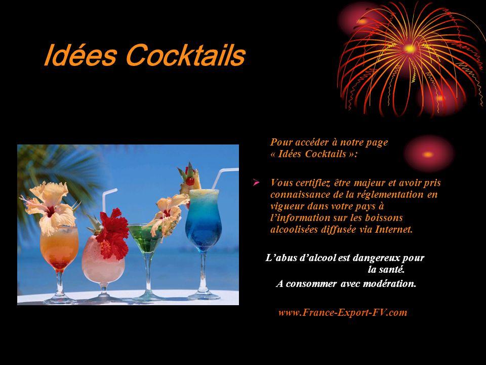 Idées Cocktails Pour accéder à notre page « Idées Cocktails »:  Vous certifiez être majeur et avoir pris connaissance de la réglementation en vigueur dans votre pays à l'information sur les boissons alcoolisées diffusée via Internet.