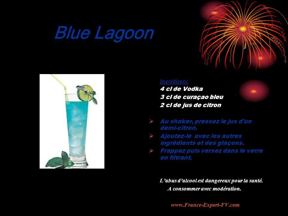 Blue Lagoon Ingrédients: 4 cl de Vodka 3 cl de curaçao bleu 2 cl de jus de citron  Au shaker, pressez le jus d un demi-citron.