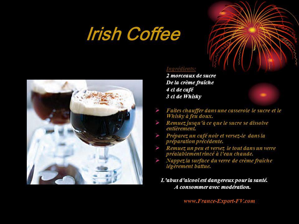 Irish Coffee Ingrédients: 2 morceaux de sucre De la crème fraîche 4 cl de café 3 cl de Whisky  Faites chauffer dans une casserole le sucre et le Whisky à feu doux.