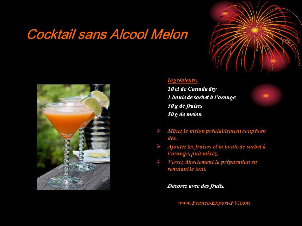 Cocktail sans Alcool Melon Ingrédients: 10 cl de Canada dry 1 boule de sorbet à l'orange 50 g de fraises 50 g de melon  Mixez le melon préalablement coupés en dés.