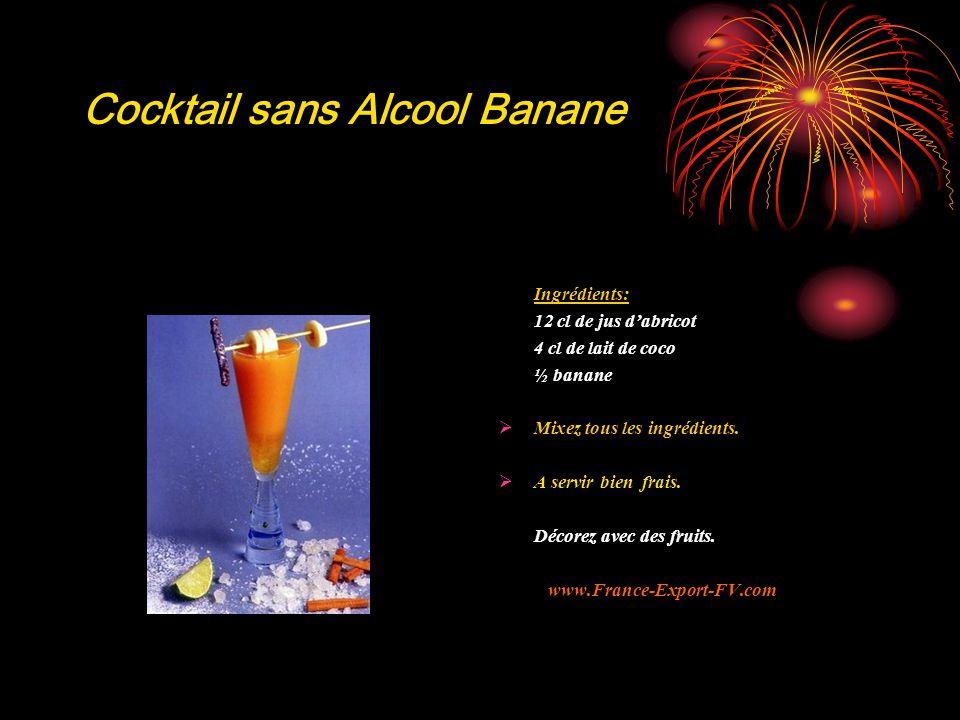 Cocktail sans Alcool Banane Ingrédients: 12 cl de jus d'abricot 4 cl de lait de coco ½ banane  Mixez tous les ingrédients.