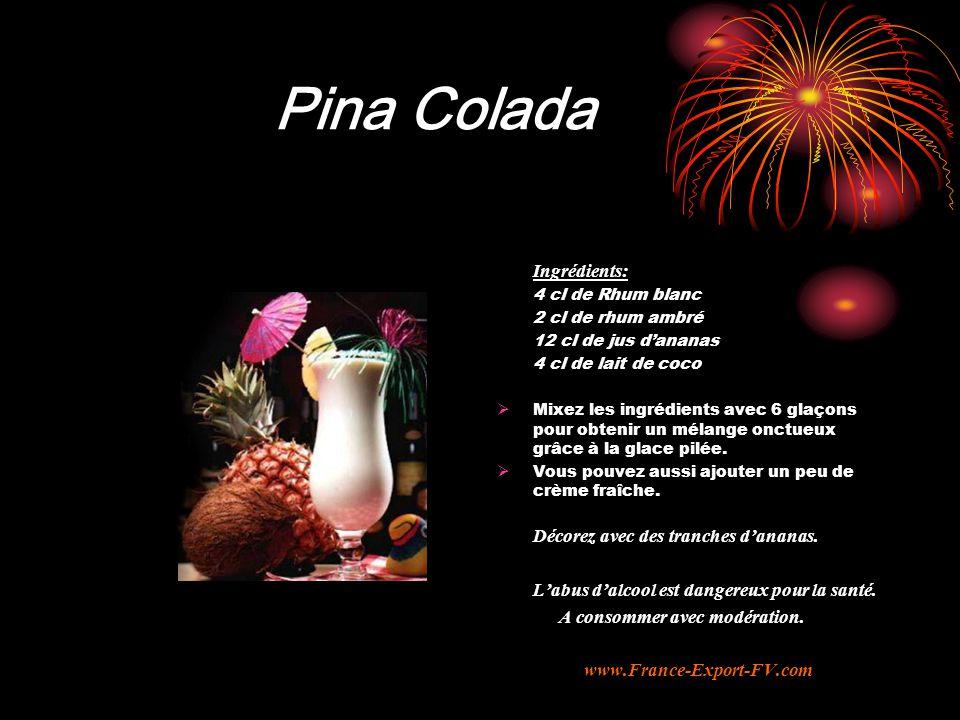 Pina Colada Ingrédients: 4 cl de Rhum blanc 2 cl de rhum ambré 12 cl de jus d'ananas 4 cl de lait de coco  Mixez les ingrédients avec 6 glaçons pour obtenir un mélange onctueux grâce à la glace pilée.