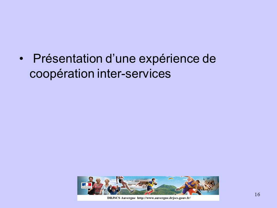 16 Présentation d'une expérience de coopération inter-services