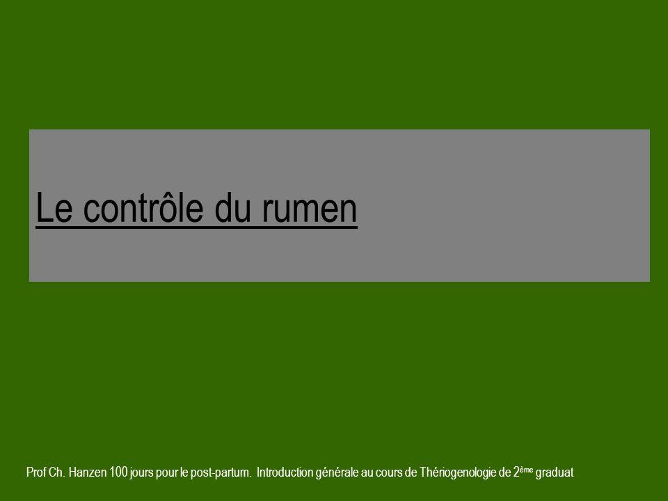 Prof Ch. Hanzen 100 jours pour le post-partum. Introduction générale au cours de Thériogenologie de 2 ème graduat Le contrôle du rumen