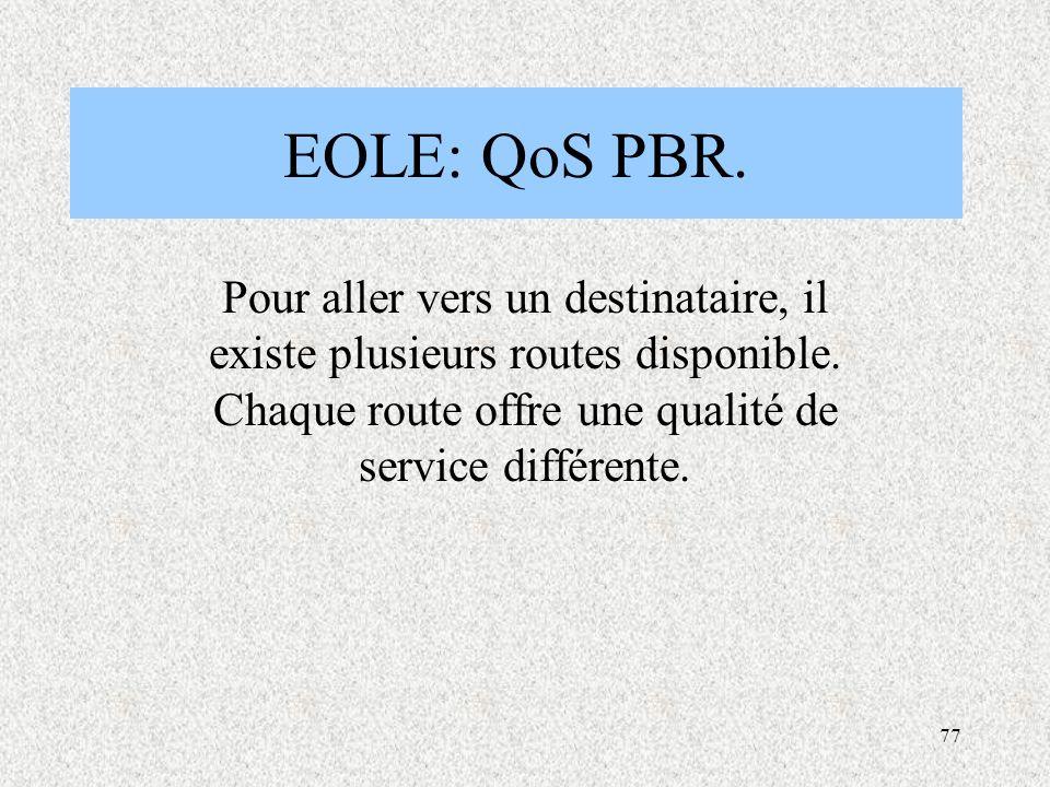 77 EOLE: QoS PBR.Pour aller vers un destinataire, il existe plusieurs routes disponible.