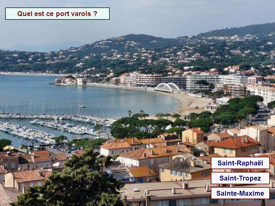 Quel est ce port varois ? Saint-Raphaël Saint-Tropez Sainte-Maxime