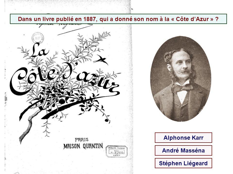 Alphonse Karr André Masséna Stéphen Liégeard Dans un livre publié en 1887, qui a donné son nom à la « Côte d'Azur » ?