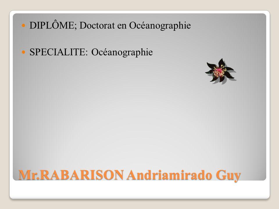 Mr.RABARISON Andriamirado Guy DIPLÔME; Doctorat en Océanographie SPECIALITE: Océanographie