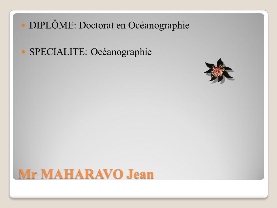 Mr MAHARAVO Jean DIPLÔME: Doctorat en Océanographie SPECIALITE: Océanographie