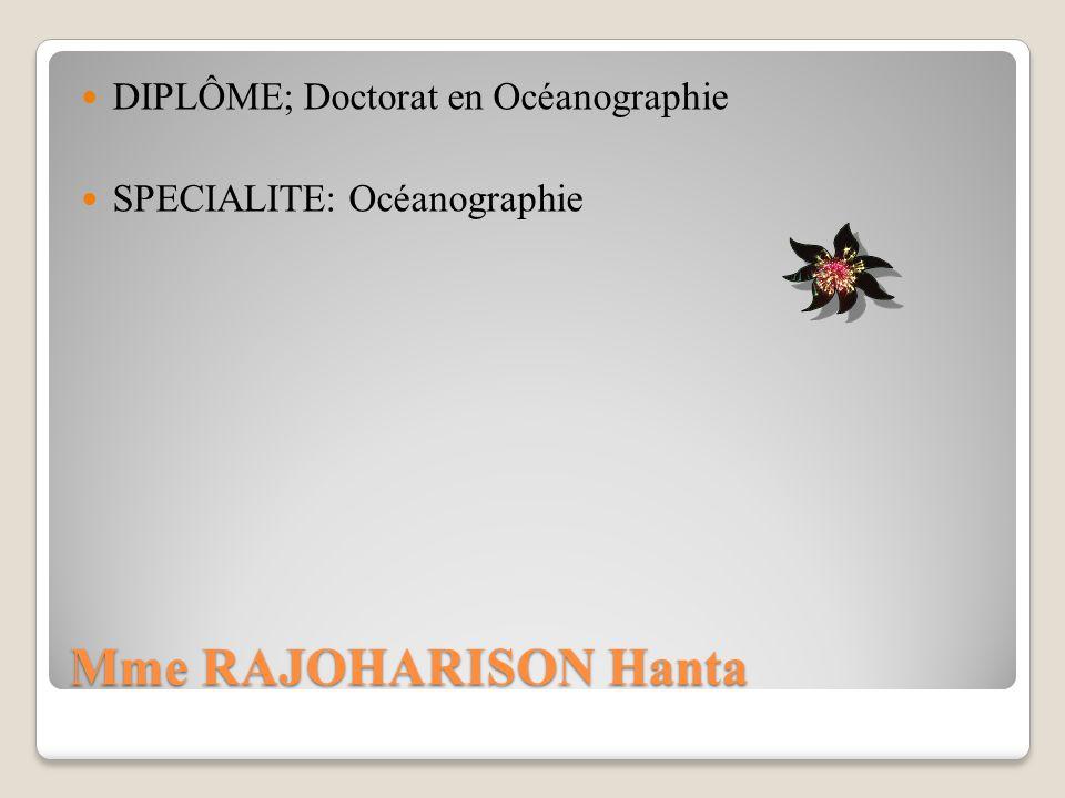 Mme RAJOHARISON Hanta DIPLÔME; Doctorat en Océanographie SPECIALITE: Océanographie