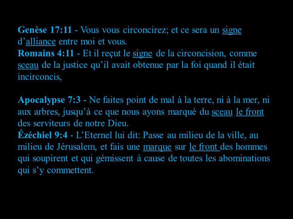 Genèse 17:11 - Vous vous circoncirez; et ce sera un signe d'alliance entre moi et vous. Romains 4:11 - Et il reçut le signe de la circoncision, comme