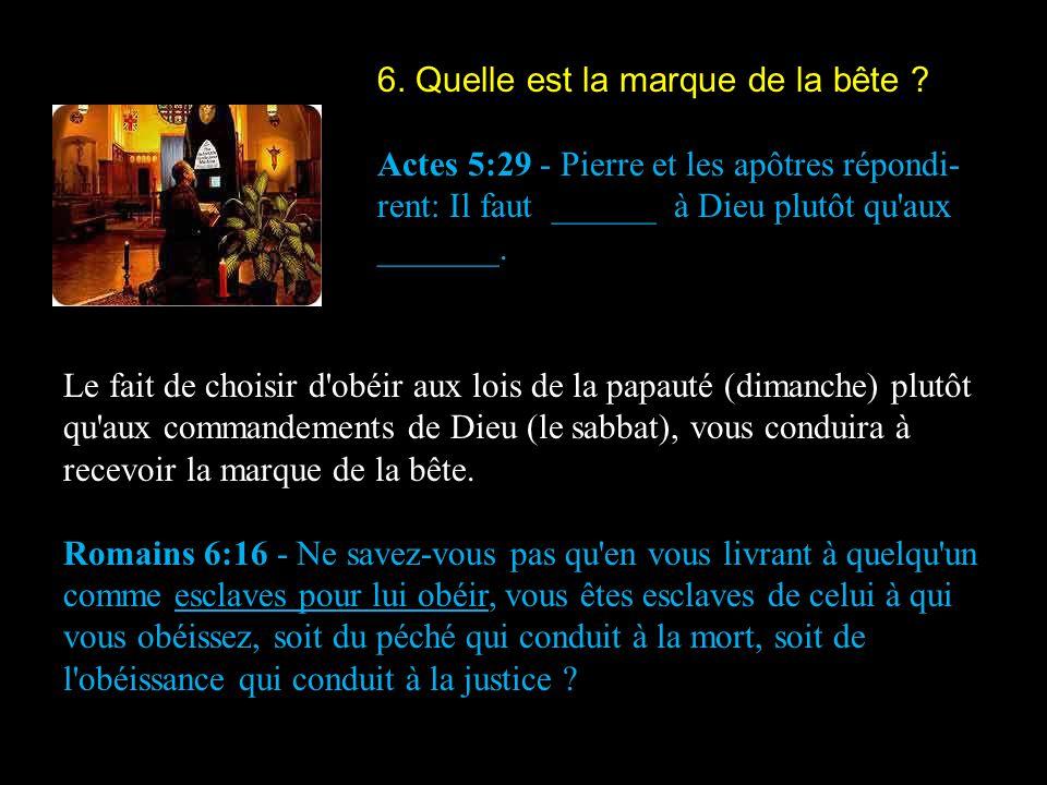 6. Quelle est la marque de la bête ? Actes 5:29 - Pierre et les apôtres répondi- rent: Il faut ______ à Dieu plutôt qu'aux _______. Le fait de choisir