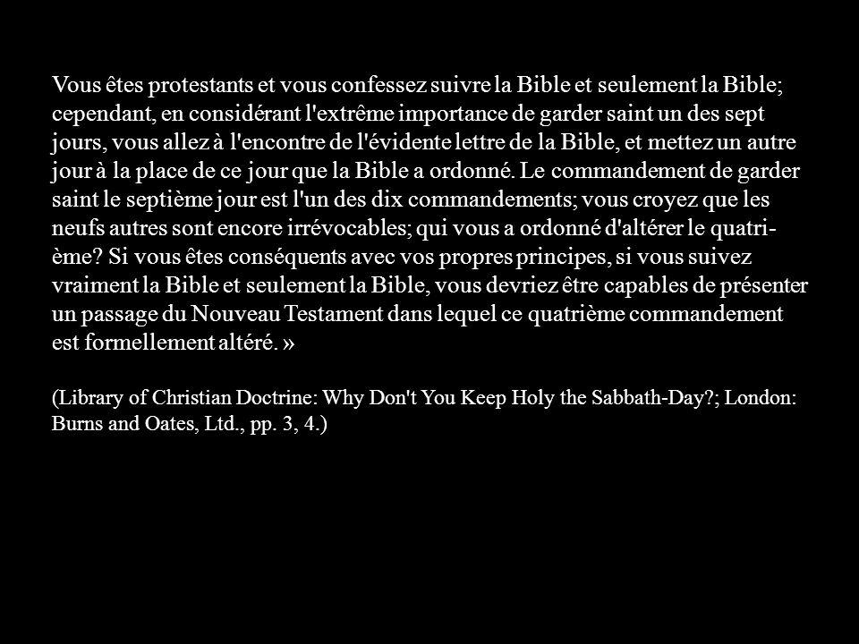 Vous êtes protestants et vous confessez suivre la Bible et seulement la Bible; cependant, en considérant l'extrême importance de garder saint un des s
