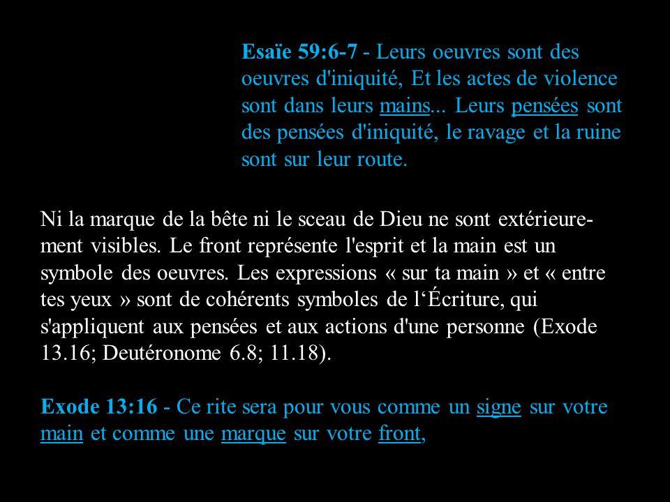 Esaïe 59:6-7 - Leurs oeuvres sont des oeuvres d'iniquité, Et les actes de violence sont dans leurs mains... Leurs pensées sont des pensées d'iniquité,