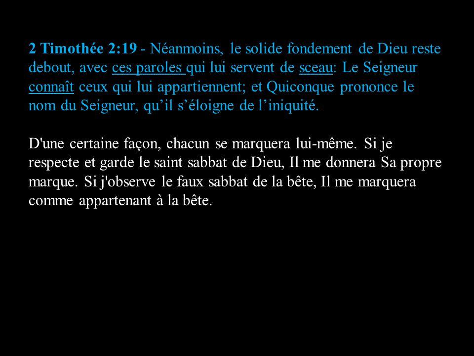 2 Timothée 2:19 - Néanmoins, le solide fondement de Dieu reste debout, avec ces paroles qui lui servent de sceau: Le Seigneur connaît ceux qui lui app