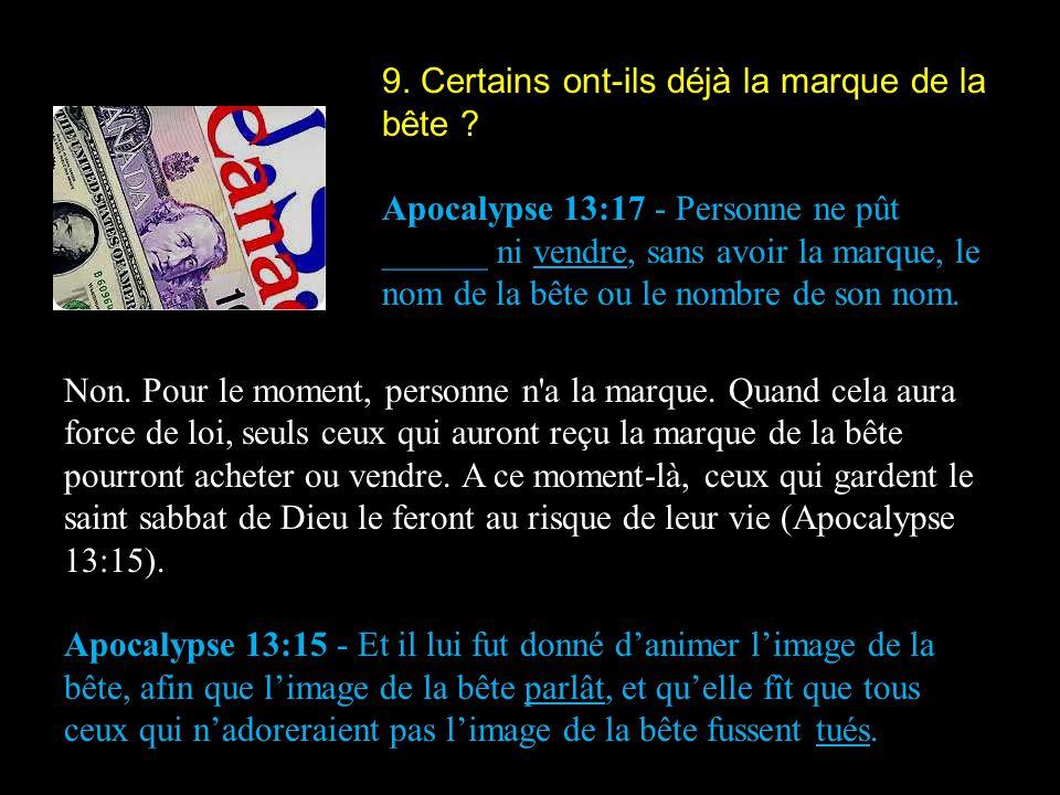 9. Certains ont-ils déjà la marque de la bête ? Apocalypse 13:17 - Personne ne pût ______ ni vendre, sans avoir la marque, le nom de la bête ou le nom