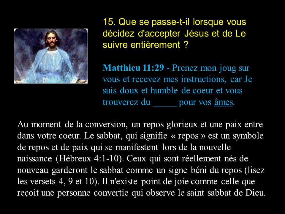 15. Que se passe-t-il lorsque vous décidez d'accepter Jésus et de Le suivre entièrement ? Matthieu 11:29 - Prenez mon joug sur vous et recevez mes ins