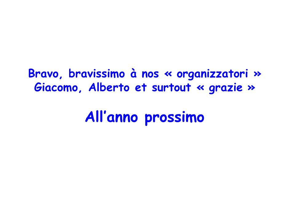 Bravo, bravissimo à nos « organizzatori » Giacomo, Alberto et surtout « grazie » All'anno prossimo