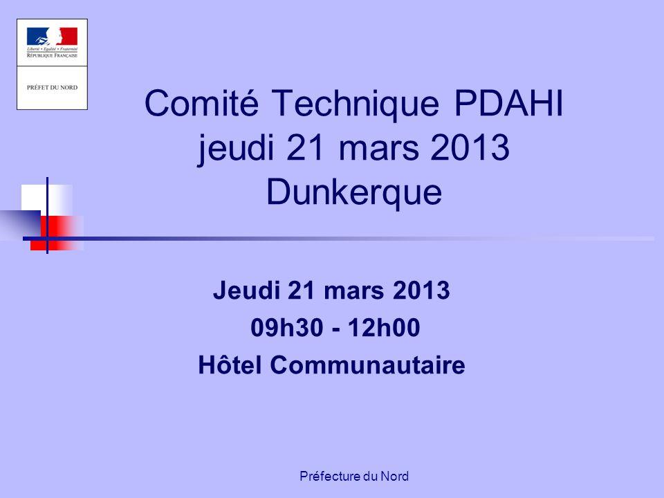 Préfecture du Nord Comité Technique PDAHI jeudi 21 mars 2013 Dunkerque Jeudi 21 mars 2013 09h30 - 12h00 Hôtel Communautaire