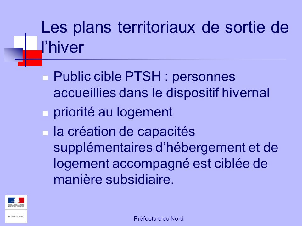 Préfecture du Nord Les plans territoriaux de sortie de l'hiver Public cible PTSH : personnes accueillies dans le dispositif hivernal priorité au logem