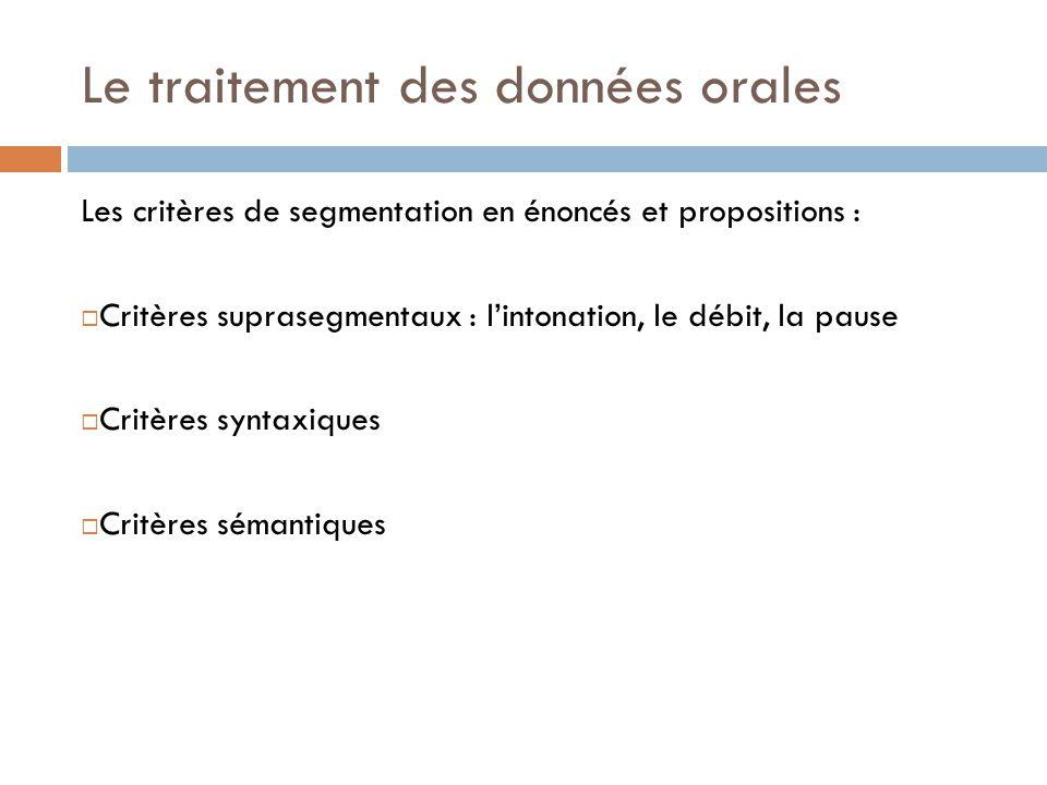 Le traitement des données orales Les critères de segmentation en énoncés et propositions :  Critères suprasegmentaux : l'intonation, le débit, la pau
