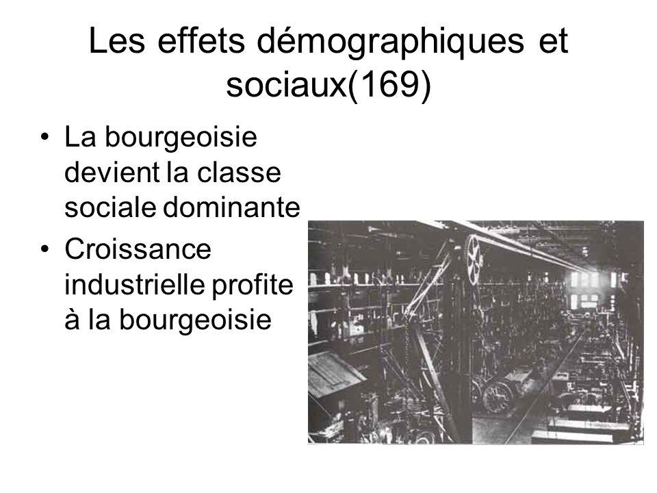Les effets démographiques et sociaux(169) La bourgeoisie devient la classe sociale dominante Croissance industrielle profite à la bourgeoisie