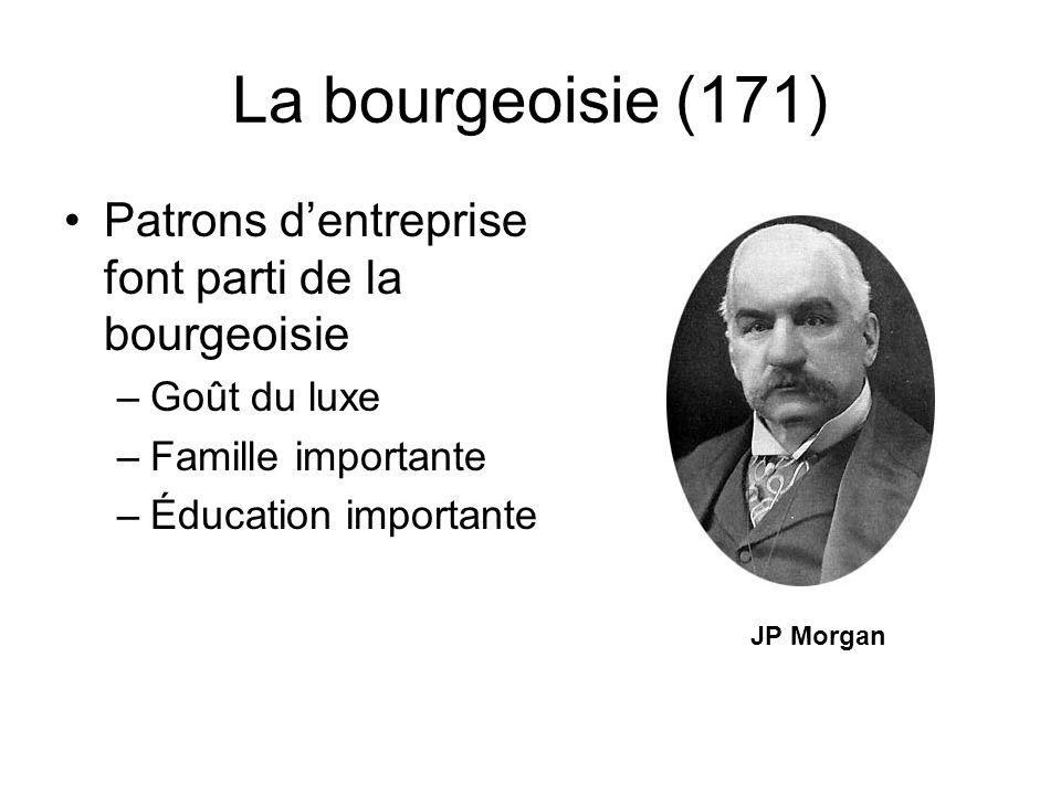 La bourgeoisie (171) Patrons d'entreprise font parti de la bourgeoisie –Goût du luxe –Famille importante –Éducation importante JP Morgan