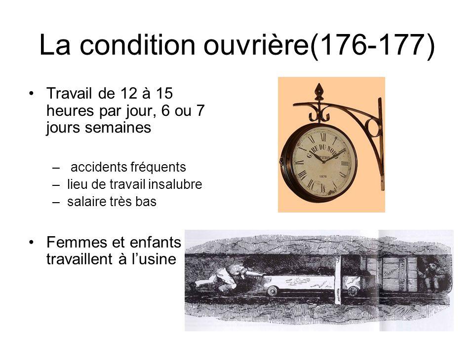 La condition ouvrière(176-177) Travail de 12 à 15 heures par jour, 6 ou 7 jours semaines – accidents fréquents –lieu de travail insalubre –salaire trè