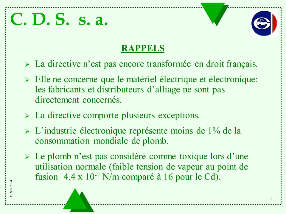 C. D. S. s. a. 2 RAPPELS  La directive n'est pas encore transformée en droit français.  Elle ne concerne que le matériel électrique et électronique: