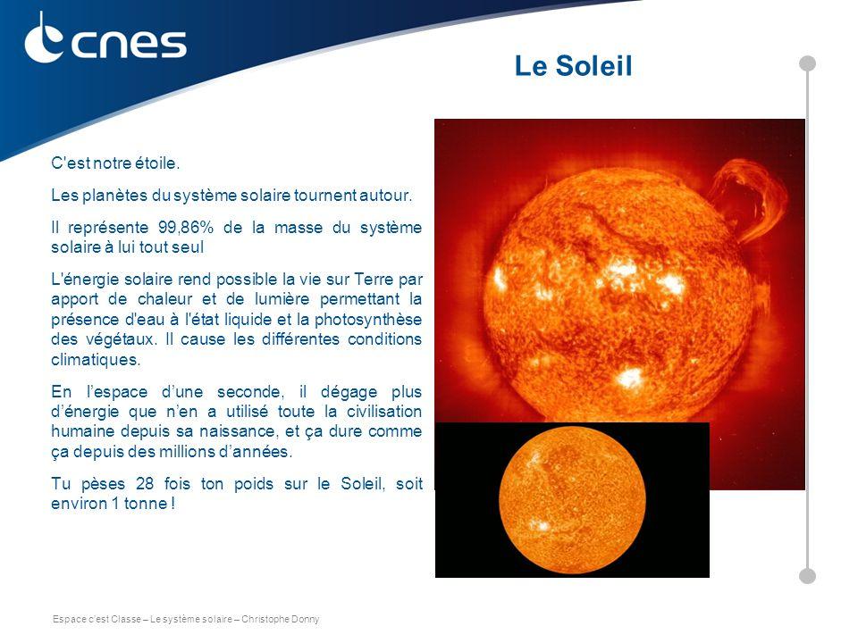 Espace c'est Classe – Le système solaire – Christophe Donny l C'est notre étoile. Les planètes du système solaire tournent autour. Il représente 99,86