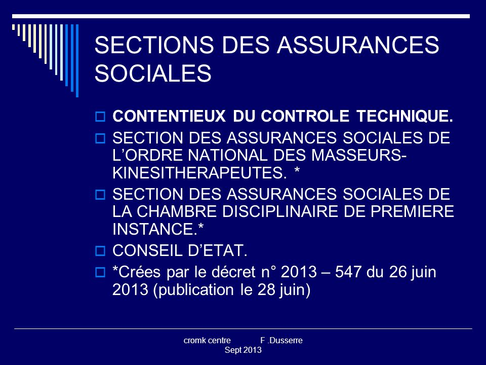 cromk centre F.Dusserre Sept 2013 SECTIONS DES ASSURANCES SOCIALES  CONTENTIEUX DU CONTROLE TECHNIQUE.