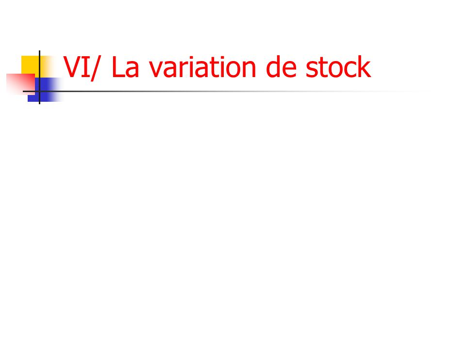 VI/ La variation de stock