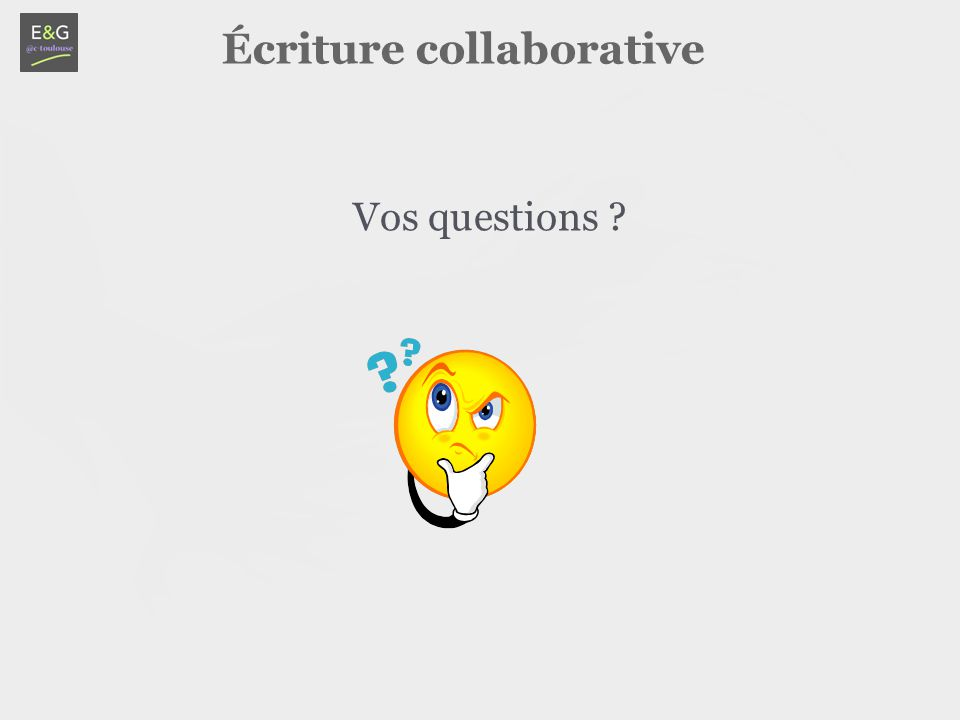 Écriture collaborative Vos questions ?