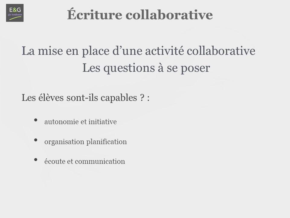 Écriture collaborative La mise en place d'une activité collaborative Les questions à se poser Les élèves sont-ils capables .
