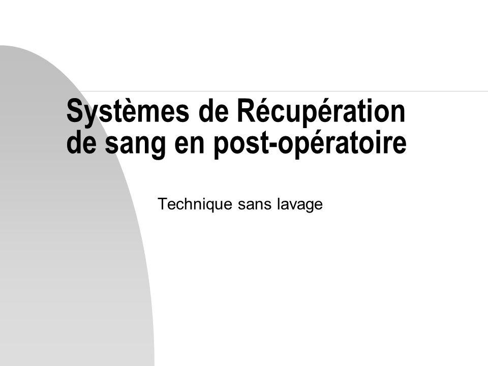 Systèmes de Récupération de sang en post-opératoire Technique sans lavage